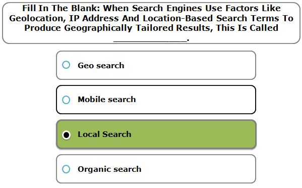 Fill In The Blank: When Search Engines Use Factors Like Geolocation, IP Address And Location-Based Search Terms To Produce Geographically Tailored Results, This Is Called _____________.