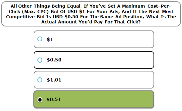 All Other Things Being Equal, If You've Set A Maximum Cost–Per–Click (Max. CPC) Bid Of USD $1 For Your Ads, And If The Next Most Competitive Bid Is USD $0.50 For The Same Ad Position, What Is The Actual Amount You'd Pay For That Click?