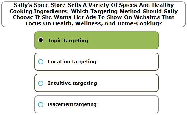 Sally's Spice Store Sells A Variety Of Spices And Healthy Cooking Ingredients. Which Targeting Method Should Sally Choose If She Wants Her Ads To Show On Websites That Focus On Health, Wellness, And Home-Cooking?