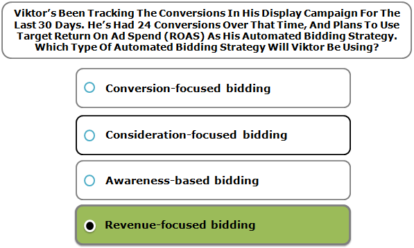 Viktor's Been Tracking The Conversions In His Display Campaign For The Last 30 Days. He's Had 24 Conversions Over That Time, And Plans To Use Target Return On Ad Spend (ROAS) As His Automated Bidding Strategy. Which Type Of Automated Bidding Strategy Will Viktor Be Using?