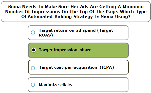 Siona Needs To Make Sure Her Ads Are Getting A Minimum Number Of Impressions On The Top Of The Page. Which Type Of Automated Bidding Strategy Is Siona Using?