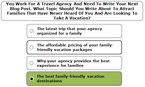 You Work For A Travel Agency And Need To Write Your Next Blog Post. What Topic Should You Write About To Attract Families That Have Never Heard Of You And Are Looking To Take A Vacation?