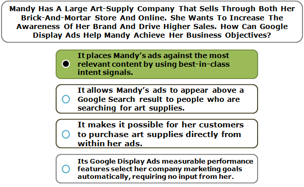 Mandy Has A Large Art-Supply Company That Sells Through Both Her Brick-And-Mortar Store And Online. She Wants To Increase The Awareness Of Her Brand And Drive Higher Sales. How Can Google Display Ads Help Mandy Achieve Her Business Objectives?