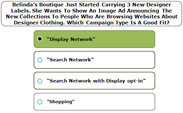 Belinda's Boutique Just Started Carrying 3 New Designer Labels. She Wants To Show An Image Ad Announcing The New Collections To People Who Are Browsing Websites About Designer Clothing. Which Campaign Type Is A Good Fit?