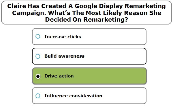 Claire Has Created A Google Display Remarketing Campaign. What's The Most Likely Reason She Decided On Remarketing?