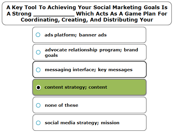A Key Tool To Achieving Your Social Marketing Goals Is A Strong ___________ Which Acts As A Game Plan For Coordinating, Creating, And Distributing Your