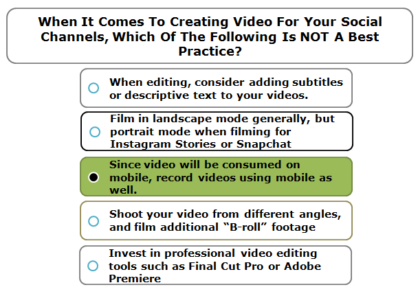 When It Comes To Creating Video For Your Social Channels, Which Of The Following Is NOT A Best Practice?
