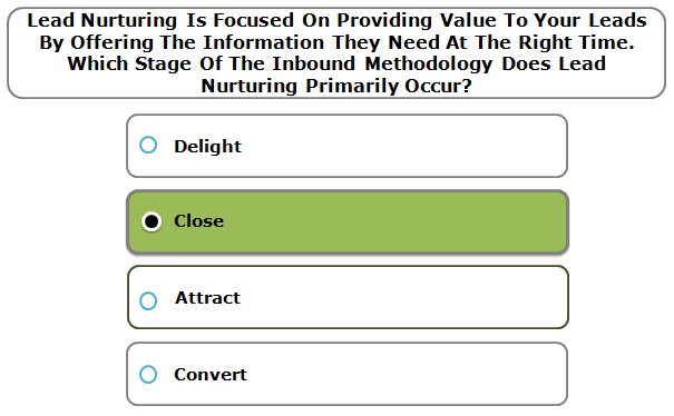 Lead Nurturing Is Focused On Providing Value To Your Leads By Offering The Information They Need At The Right Time. Which Stage Of The Inbound Methodology Does Lead Nurturing Primarily Occur?
