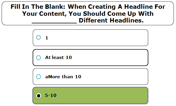 Fill In The Blank: When Creating A Headline For Your Content, You Should Come Up With ___________ Different Headlines.