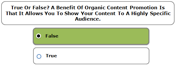 True Or False? A Benefit Of Organic Content Promotion Is That It Allows You To Show Your Content To A Highly Specific Audience.