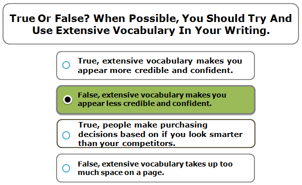 True Or False? When Possible, You Should Try And Use Extensive Vocabulary In Your Writing.