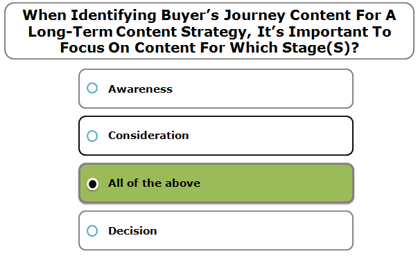 When Identifying Buyer's Journey Content For A Long-Term Content Strategy, It's Important To Focus On Content For Which Stage(S)?