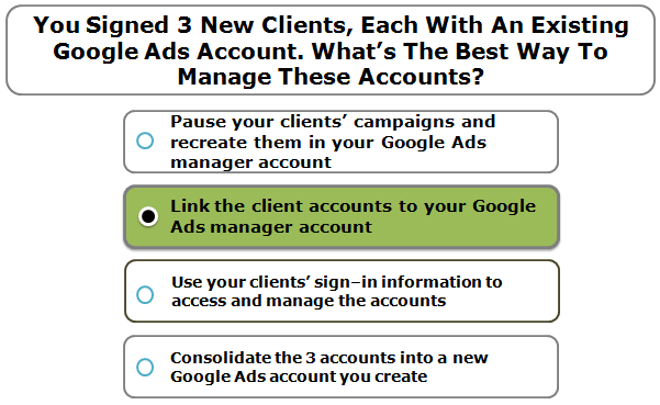 You Signed 3 New Clients, Each With An Existing Google Ads Account. What's The Best Way To Manage These Accounts?