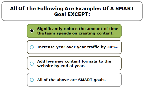 All Of The Following Are Examples Of A SMART Goal EXCEPT: