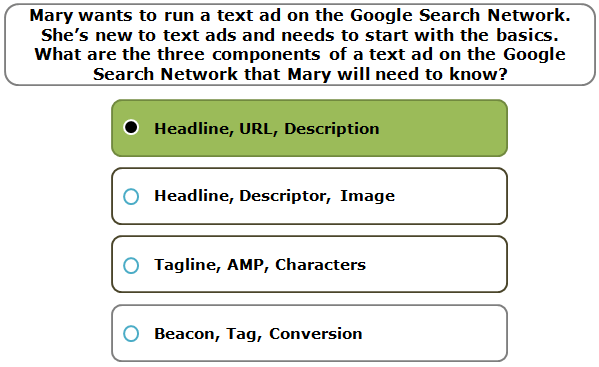 Mary wants to run a text ad on the Google Search Network. She's new to text ads and needs to start with the basics. What are the three components of a text ad on the Google Search Network that Mary will need to know?