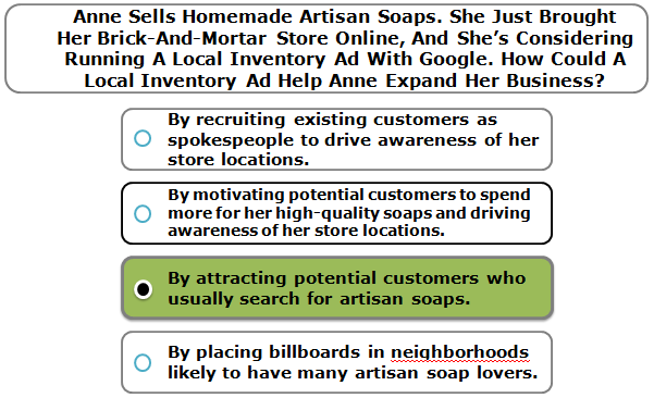 Anne Sells Homemade Artisan Soaps. She Just Brought Her Brick-And-Mortar Store Online, And She's Considering Running A Local Inventory Ad With Google. How Could A Local Inventory Ad Help Anne Expand Her Business?