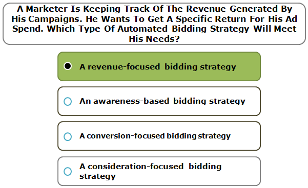 A Marketer Is Keeping Track Of The Revenue Generated By His Campaigns. He Wants To Get A Specific Return For His Ad Spend. Which Type Of Automated Bidding Strategy Will Meet His Needs?