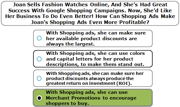 Joan Sells Fashion Watches Online, And She's Had Great Success With Google Shopping Campaigns. Now, She'd Like Her Business To Do Even Better! How Can Shopping Ads Make Joan's Shopping Ads Even More Profitable?