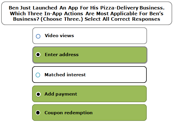 Ben Just Launched An App For His Pizza-Delivery Business. Which Three In-App Actions Are Most Applicable For Ben's Business? (Choose Three.) Select All Correct Responses