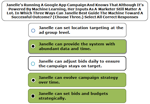 Janelle's Running A Google App Campaign And Knows That Although It's Powered By Machine Learning, Her Inputs As A Marketer Still Matter A Lot. In Which Three Ways Can Janelle Best Guide The Machine Toward A Successful Outcome? (Choose Three.) Select All Correct Responses