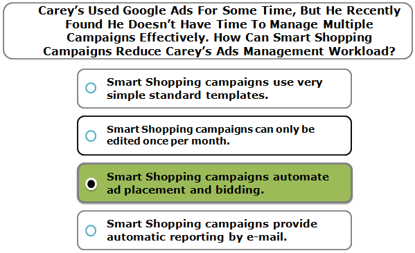 Carey's Used Google Ads For Some Time, But He Recently Found He Doesn't Have Time To Manage Multiple Campaigns Effectively. How Can Smart Shopping Campaigns Reduce Carey's Ads Management Workload?