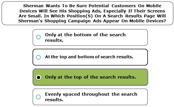 Sherman Wants To Be Sure Potential Customers On Mobile Devices Will See His Shopping Ads, Especially If Their Screens Are Small. In Which Position(S) On A Search Results Page Will Sherman's Shopping Campaign Ads Appear On Mobile Devices?