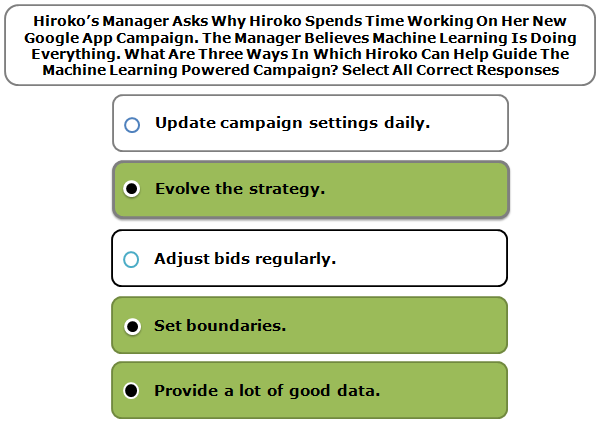 Hiroko's Manager Asks Why Hiroko Spends Time Working On Her New Google App Campaign. The Manager Believes Machine Learning Is Doing Everything. What Are Three Ways In Which Hiroko Can Help Guide The Machine Learning Powered Campaign? Select All Correct Responses