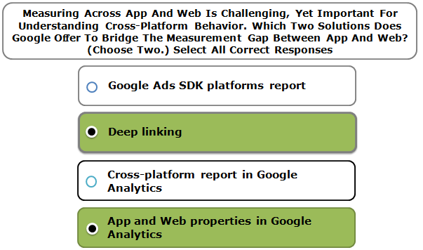 Measuring Across App And Web Is Challenging, Yet Important For Understanding Cross-Platform Behavior. Which Two Solutions Does Google Offer To Bridge The Measurement Gap Between App And Web? (Choose Two.) Select All Correct Responses