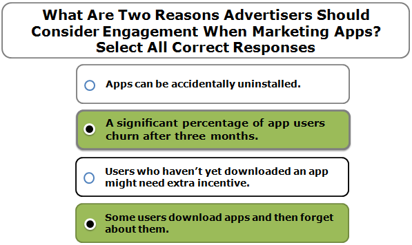 What Are Two Reasons Advertisers Should Consider Engagement When Marketing Apps? Select All Correct Responses