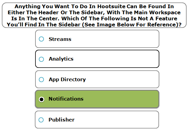 Anything you want to do in Hootsuite can be found in either the header or the sidebar, with the main workspace is in the center. Which of the following is not a feature you'll find in the sidebar (see image below for reference)?