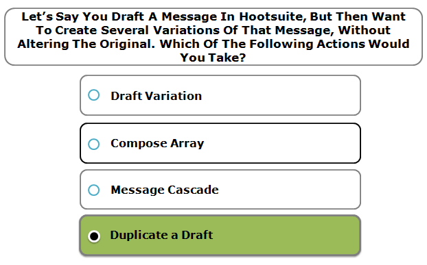Let's say you draft a message in Hootsuite, but then want to create several variations of that message, without altering the original. Which of the following actions would you take?