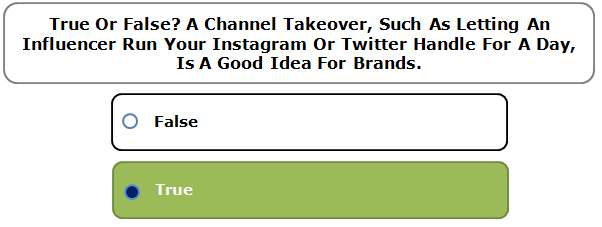 True or false? A channel takeover, such as letting an influencer run your Instagram or Twitter handle for a day, is a good idea for brands.