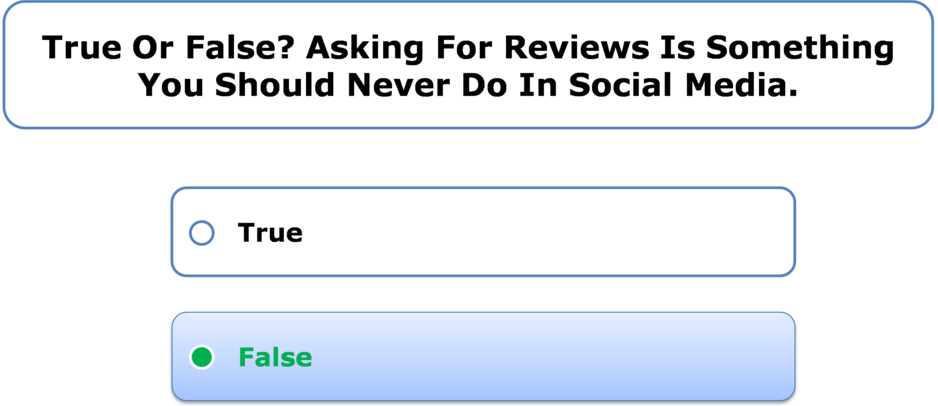 True or false? Asking for reviews is something you should never do in social media.