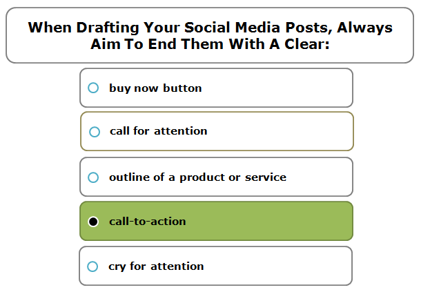 When drafting your social media posts, always aim to end them with a clear:
