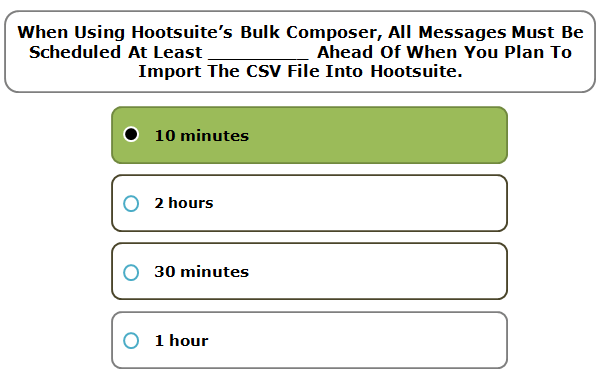 When using Hootsuite's bulk composer, all messages must be scheduled at least _________ ahead of when you plan to import the CSV file into Hootsuite.
