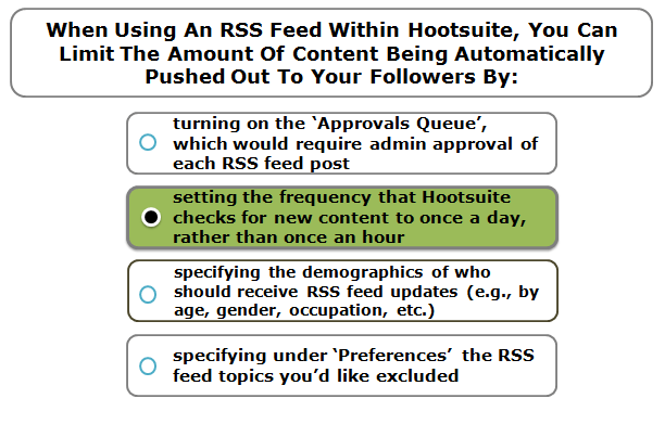When using an RSS feed within Hootsuite, you can limit the amount of content being automatically pushed out to your followers by: