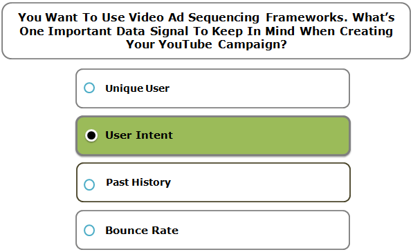 You want to use video ad sequencing frameworks. What's one important data signal to keep in mind when creating your YouTube campaign?