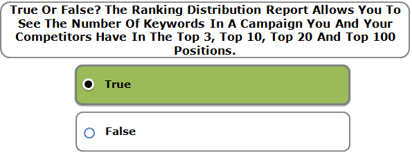 True Or False? The Ranking Distribution Report Allows You To See The Number Of Keywords In A Campaign You And Your Competitors Have In The Top 3, Top 10, Top 20 And Top 100 Positions.