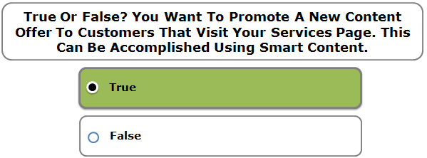 True Or False? You Want To Promote A New Content Offer To Customers That Visit Your Services Page. This Can Be Accomplished Using Smart Content.