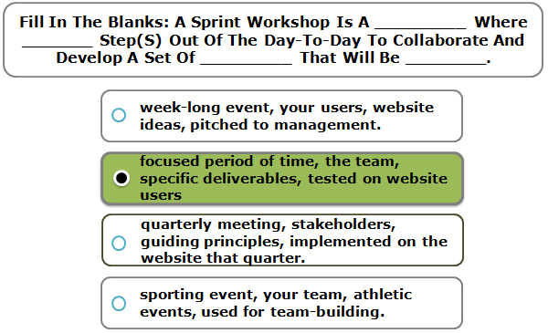 Fill In The Blanks: A Sprint Workshop Is A _________ Where _______ Step(S) Out Of The Day-To-Day To Collaborate And Develop A Set Of _________ That Will Be ________.
