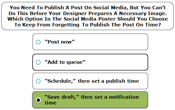 You Need To Publish A Post On Social Media, But You Can't Do This Before Your Designer Prepares A Necessary Image. Which Option In The Social Media Poster Should You Choose To Keep From Forgetting To Publish The Post On Time?