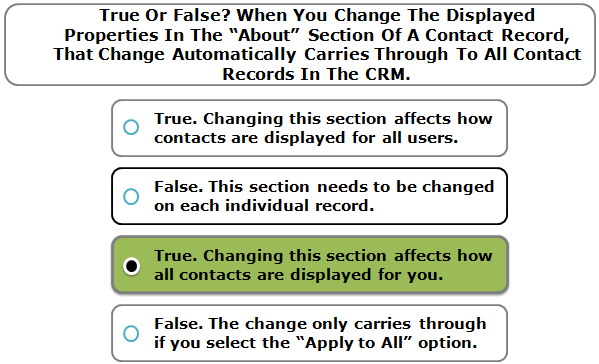 """True Or False? When You Change The Displayed Properties In The """"About"""" Section Of A Contact Record, That Change Automatically Carries Through To All Contact Records In The CRM."""