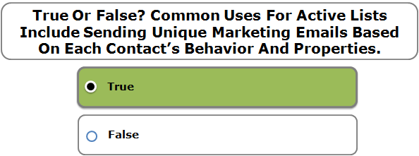 True Or False? Common Uses For Active Lists Include Sending Unique Marketing Emails Based On Each Contact's Behavior And Properties.