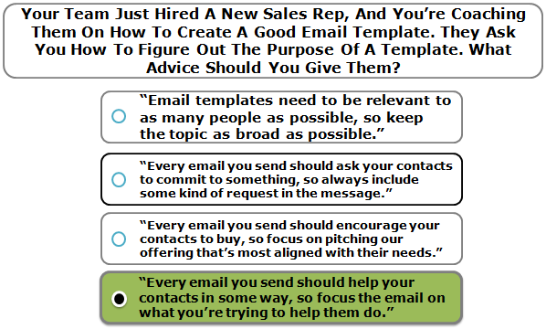 Your Team Just Hired A New Sales Rep, And You're Coaching Them On How To Create A Good Email Template. They Ask You How To Figure Out The Purpose Of A Template. What Advice Should You Give Them?