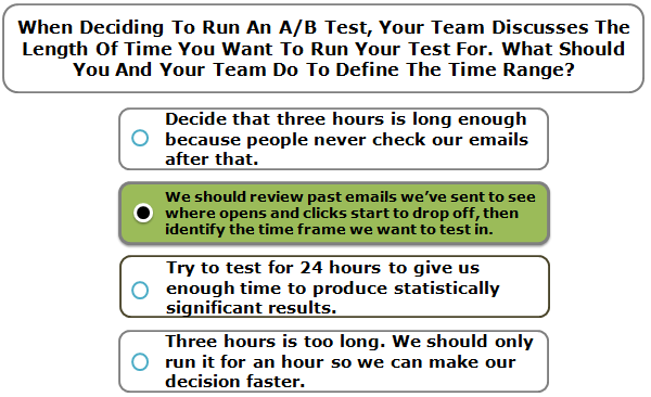 When Deciding To Run An A/B Test, Your Team Discusses The Length Of Time You Want To Run Your Test For. What Should You And Your Team Do To Define The Time Range?