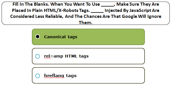 Fill In The Blanks. When You Want To Use _____, Make Sure They Are Placed In Plain HTML/X-Robots Tags. _____ Injected By JavaScript Are Considered Less Reliable, And The Chances Are That Google Will Ignore Them.