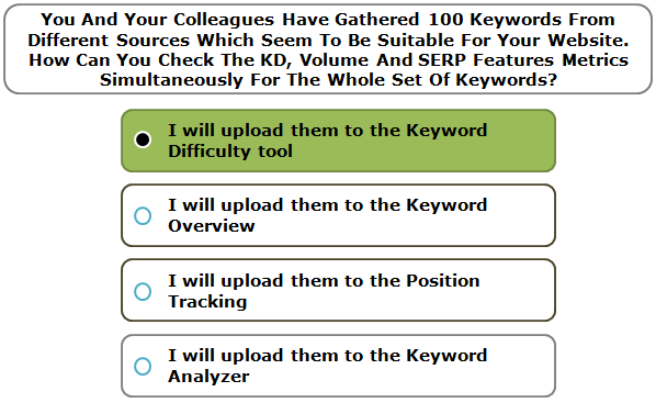 You And Your Colleagues Have Gathered 100 Keywords From Different Sources Which Seem To Be Suitable For Your Website. How Can You Check The KD, Volume And SERP Features Metrics Simultaneously For The Whole Set Of Keywords?