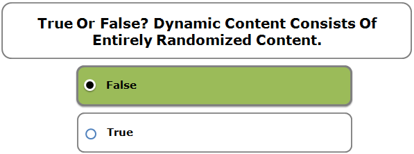 True Or False? Dynamic Content Consists Of Entirely Randomized Content.