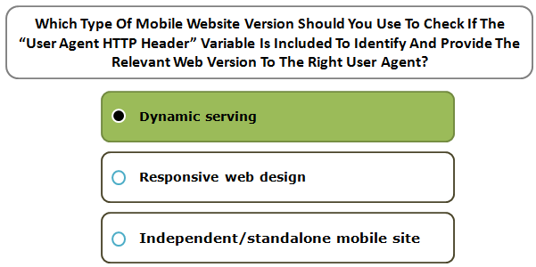 """Which Type Of Mobile Website Version Should You Use To Check If The """"User Agent HTTP Header"""" Variable Is Included To Identify And Provide The Relevant Web Version To The Right User Agent?"""