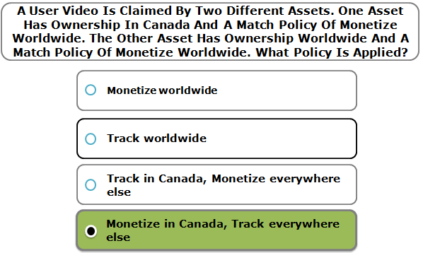 A User Video Is Claimed By Two Different Assets. One Asset Has Ownership In Canada And A Match Policy Of Monetize Worldwide. The Other Asset Has Ownership Worldwide And A Match Policy Of Monetize Worldwide. What Policy Is Applied?